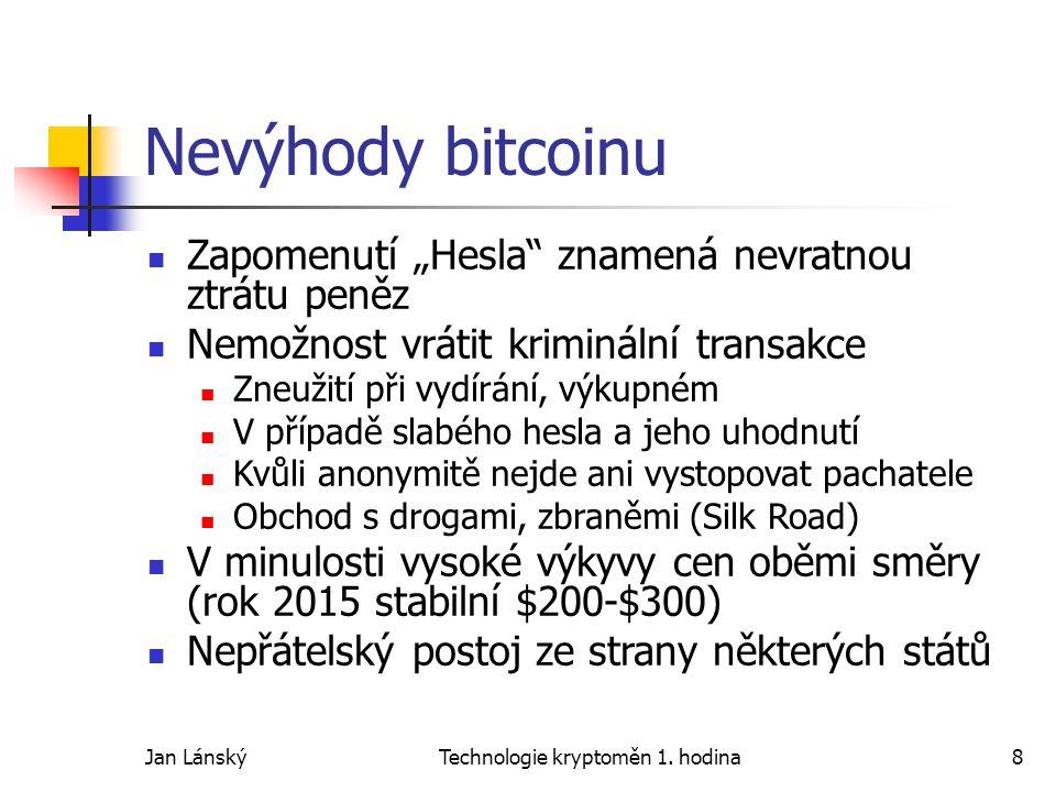 """Jan LánskýTechnologie kryptoměn 1. hodina8 Nevýhody bitcoinu Zapomenutí """"Hesla"""" znamená nevratnou ztrátu peněz Nemožnost vrátit kriminální transakce Z"""