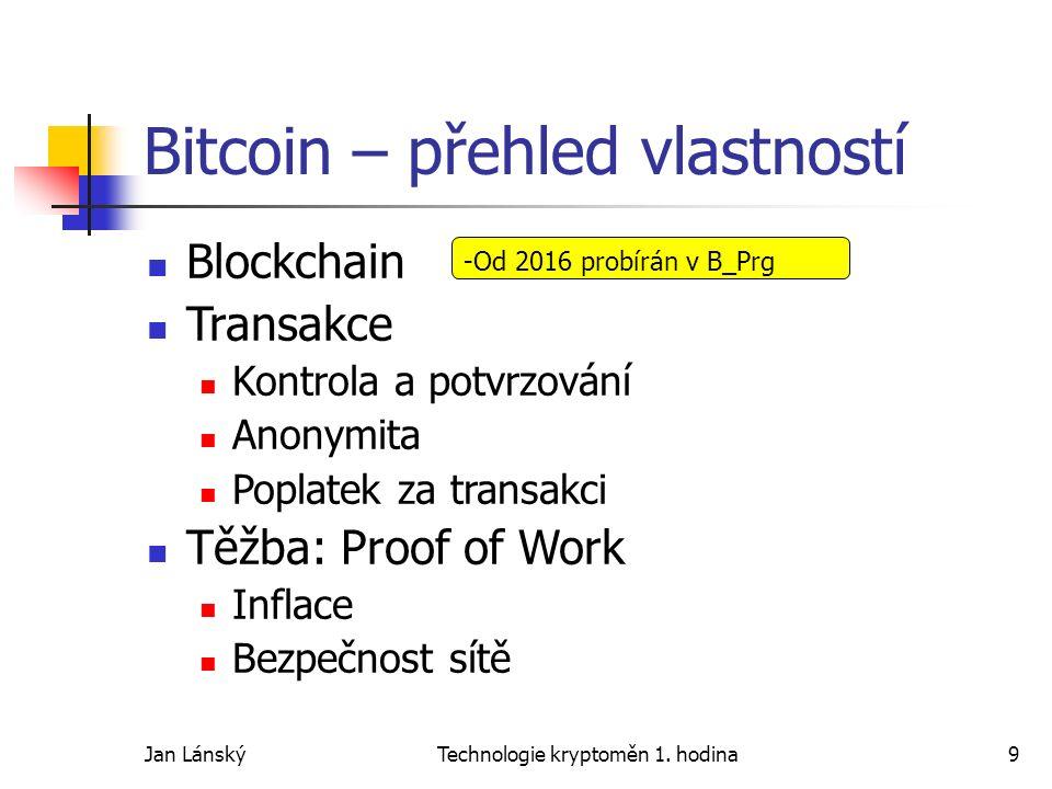 Jan LánskýTechnologie kryptoměn 1. hodina9 Bitcoin – přehled vlastností Blockchain Transakce Kontrola a potvrzování Anonymita Poplatek za transakci Tě