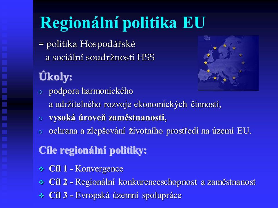 Regionální politika EU = politika Hospodářské a sociální soudržnosti HSS a sociální soudržnosti HSSÚkoly: o podpora harmonického a udržitelného rozvoje ekonomických činností, o vysoká úroveň zaměstnanosti, o ochrana a zlepšování životního prostředí na území EU.