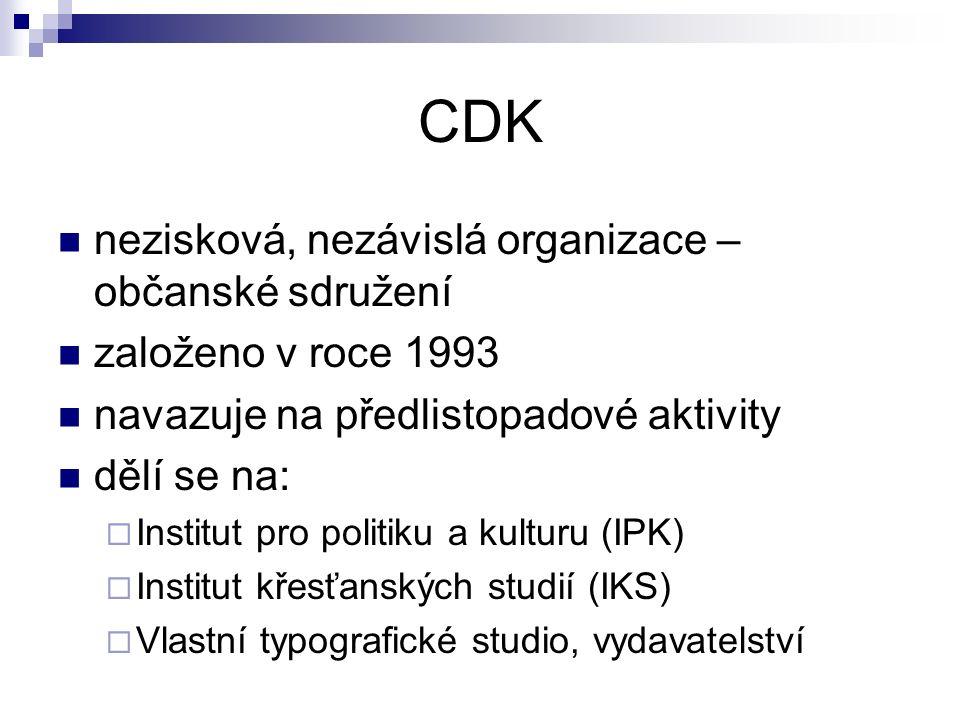 CDK nezisková, nezávislá organizace – občanské sdružení založeno v roce 1993 navazuje na předlistopadové aktivity dělí se na:  Institut pro politiku a kulturu (IPK)  Institut křesťanských studií (IKS)  Vlastní typografické studio, vydavatelství