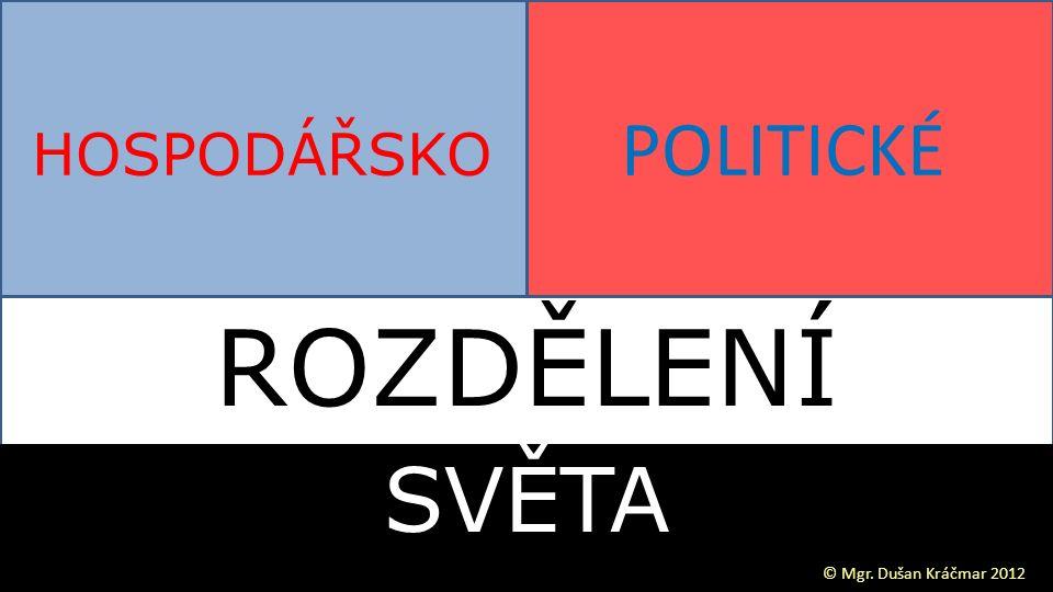 HOSPODÁŘSKO POLITICKÉ © Mgr. Dušan Kráčmar 2012 ROZDĚLENÍ SVĚTA