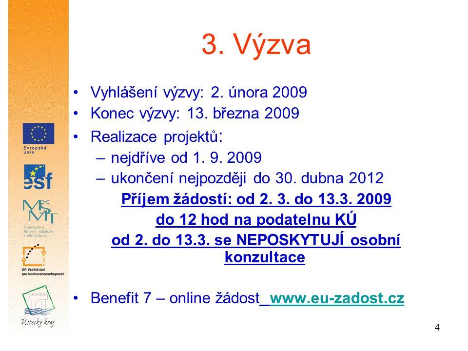 4 3. Výzva Vyhlášení výzvy: 2. února 2009 Konec výzvy: 13.