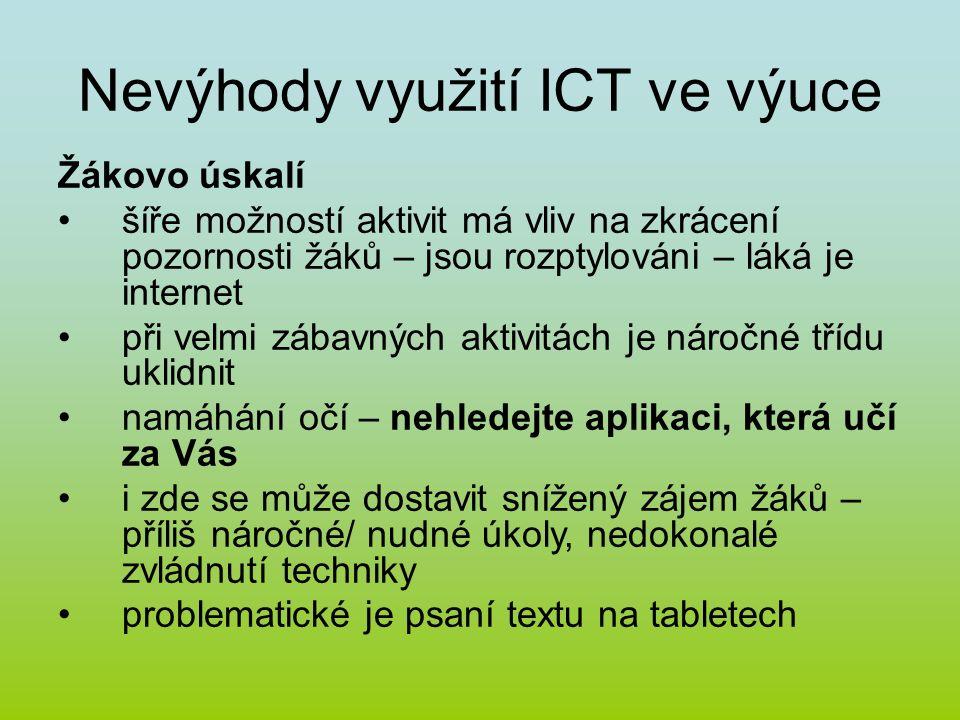 Nevýhody využití ICT ve výuce Žákovo úskalí šíře možností aktivit má vliv na zkrácení pozornosti žáků – jsou rozptylováni – láká je internet při velmi