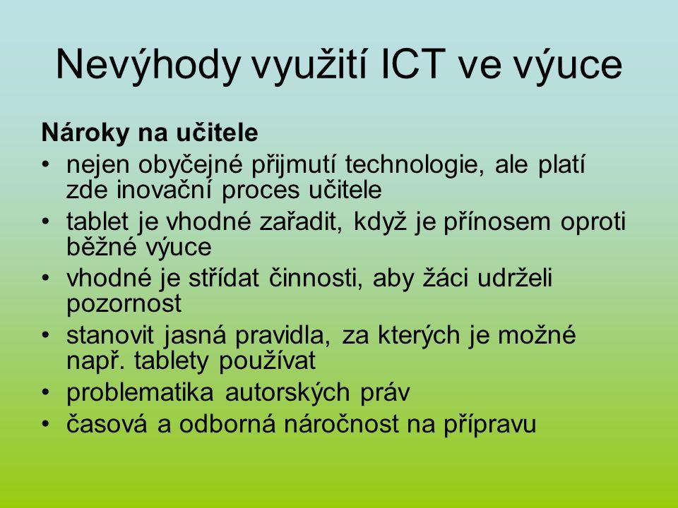 Nevýhody využití ICT ve výuce Nároky na učitele nejen obyčejné přijmutí technologie, ale platí zde inovační proces učitele tablet je vhodné zařadit, k