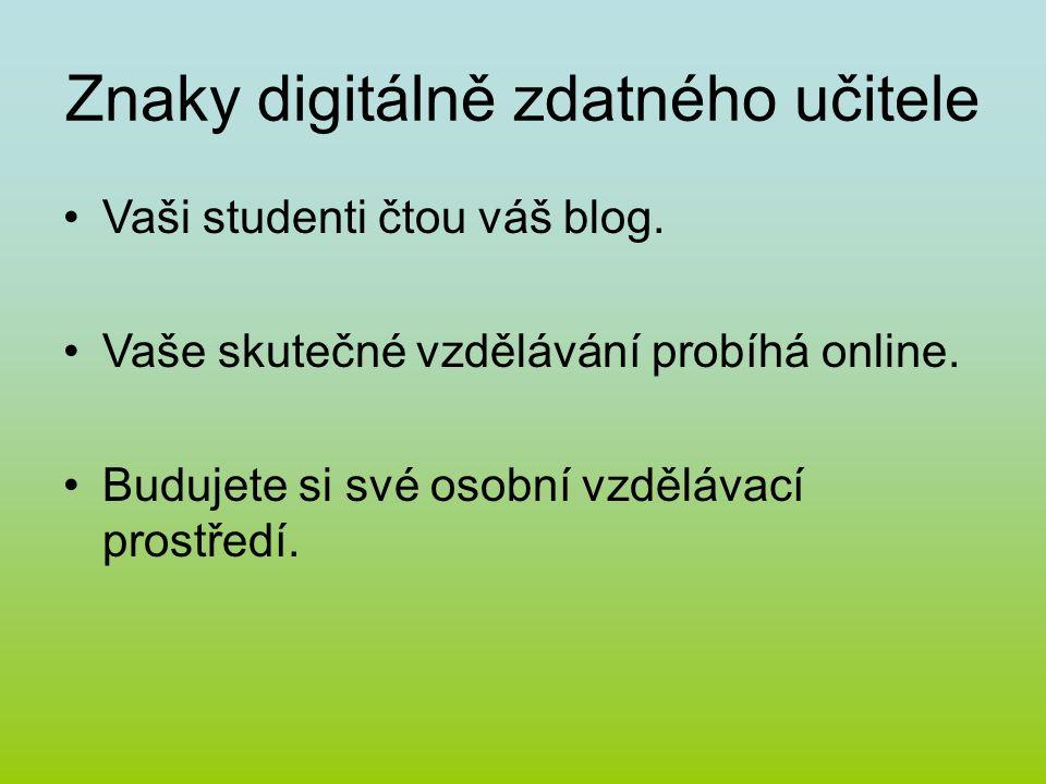 Znaky digitálně zdatného učitele Vaši studenti čtou váš blog. Vaše skutečné vzdělávání probíhá online. Budujete si své osobní vzdělávací prostředí.