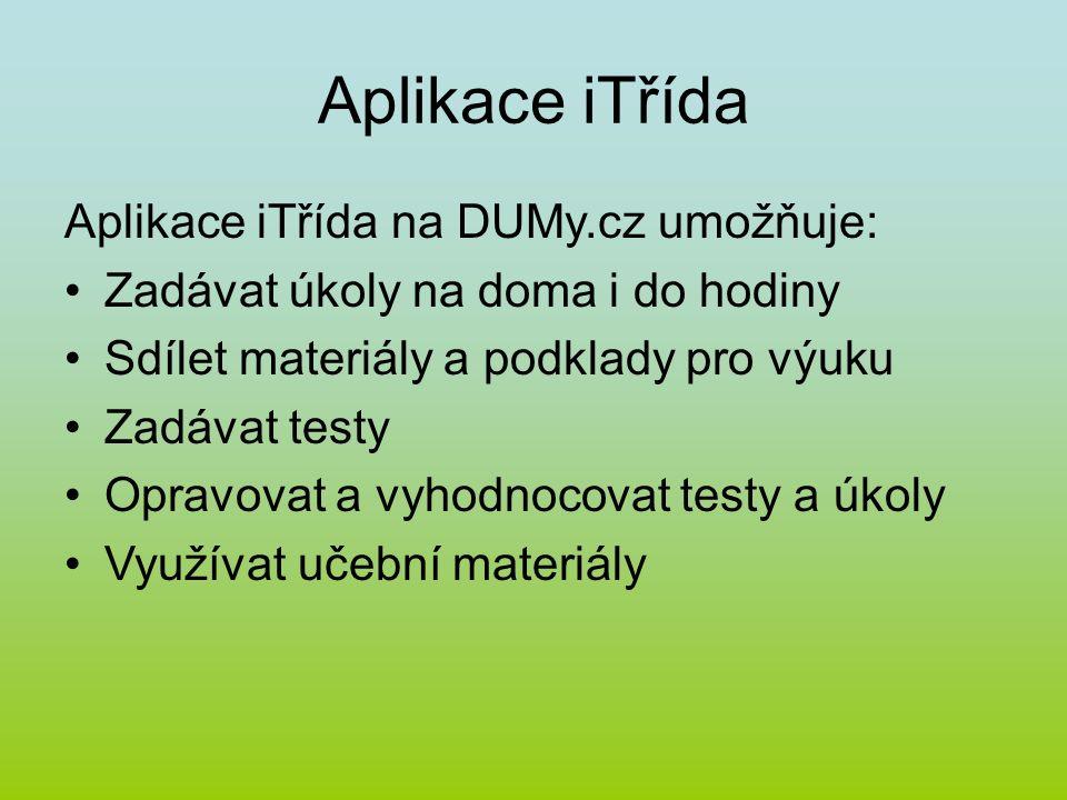 Aplikace iTřída Aplikace iTřída na DUMy.cz umožňuje: Zadávat úkoly na doma i do hodiny Sdílet materiály a podklady pro výuku Zadávat testy Opravovat a