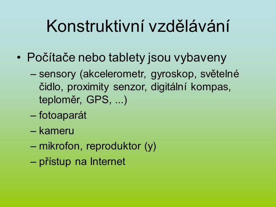 Konstruktivní vzdělávání Počítače nebo tablety jsou vybaveny –sensory (akcelerometr, gyroskop, světelné čidlo, proximity senzor, digitální kompas, teploměr, GPS,...) –fotoaparát –kameru –mikrofon, reproduktor (y) –přístup na Internet