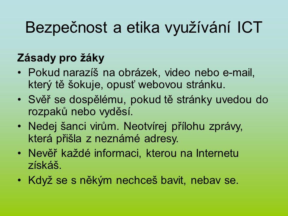 Bezpečnost a etika využívání ICT Zásady pro žáky Pokud narazíš na obrázek, video nebo e-mail, který tě šokuje, opusť webovou stránku. Svěř se dospělém