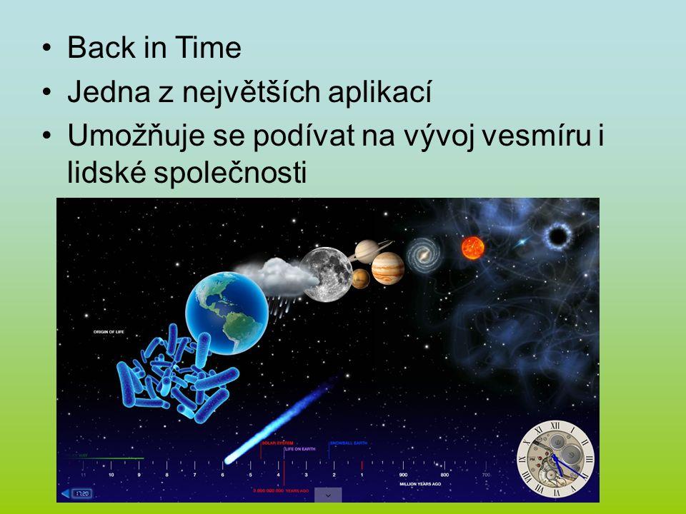 Back in Time Jedna z největších aplikací Umožňuje se podívat na vývoj vesmíru i lidské společnosti