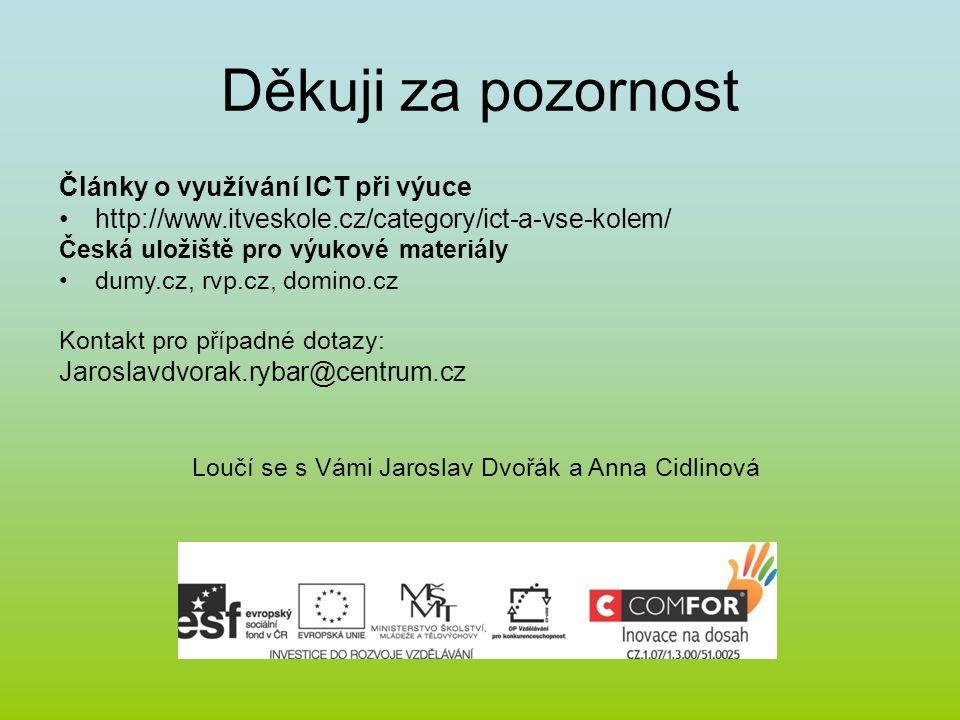 Děkuji za pozornost Články o využívání ICT při výuce http://www.itveskole.cz/category/ict-a-vse-kolem/ Česká uložiště pro výukové materiály dumy.cz, r