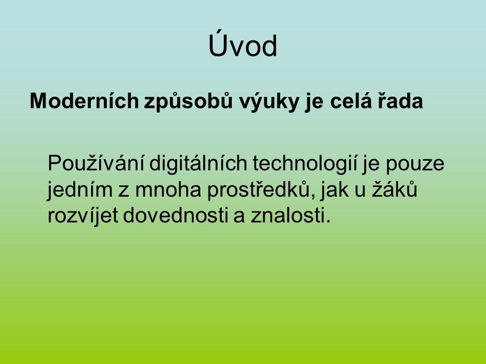 Úvod Moderních způsobů výuky je celá řada Používání digitálních technologií je pouze jedním z mnoha prostředků, jak u žáků rozvíjet dovednosti a znalosti.