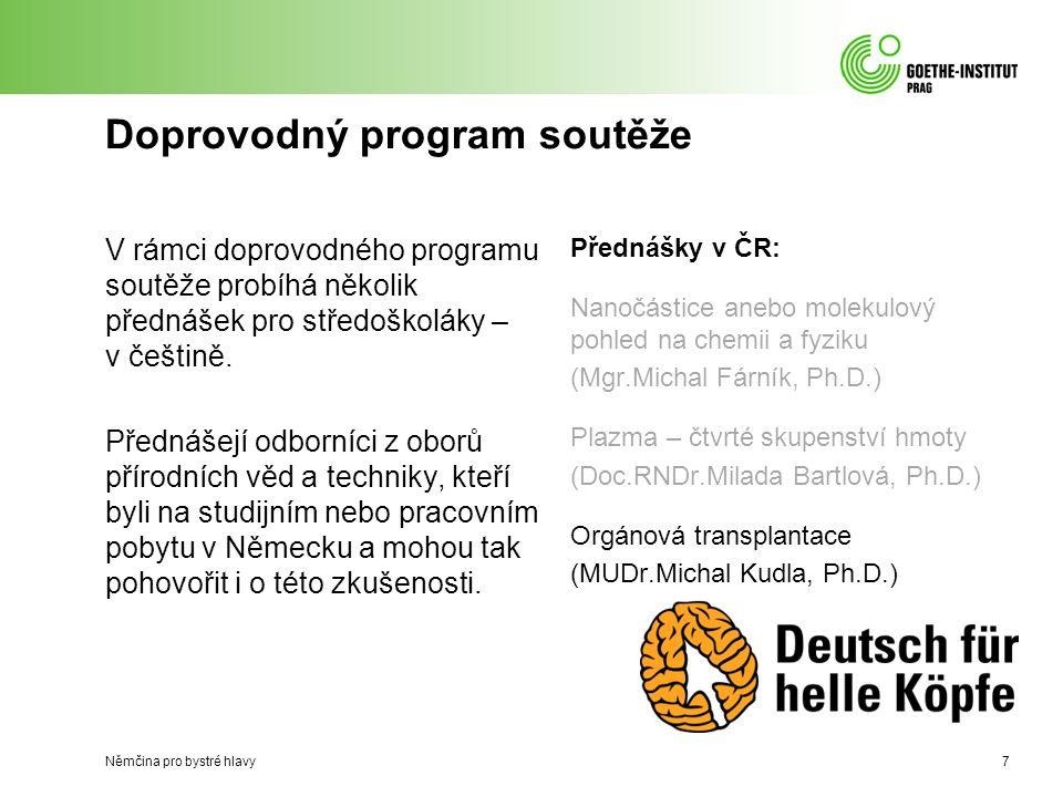 7 Doprovodný program soutěže V rámci doprovodného programu soutěže probíhá několik přednášek pro středoškoláky – v češtině.