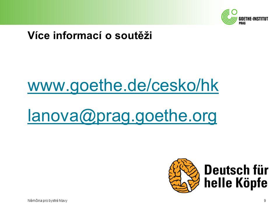 Více informací o soutěži www.goethe.de/cesko/hk lanova@prag.goethe.org Němčina pro bystré hlavy9
