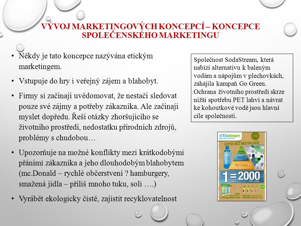 VÝVOJ MARKETINGOVÝCH KONCEPCÍ – KONCEPCE SPOLEČENSKÉHO MARKETINGU Někdy je tato koncepce nazývána etickým marketingem. Vstupuje do hry i veřejný zájem