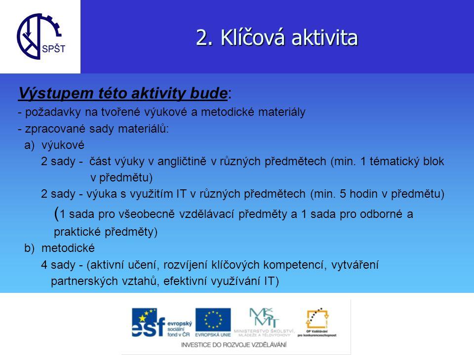 2. Klíčová aktivita Výstupem této aktivity bude: - požadavky na tvořené výukové a metodické materiály - zpracované sady materiálů: a) výukové 2 sady -