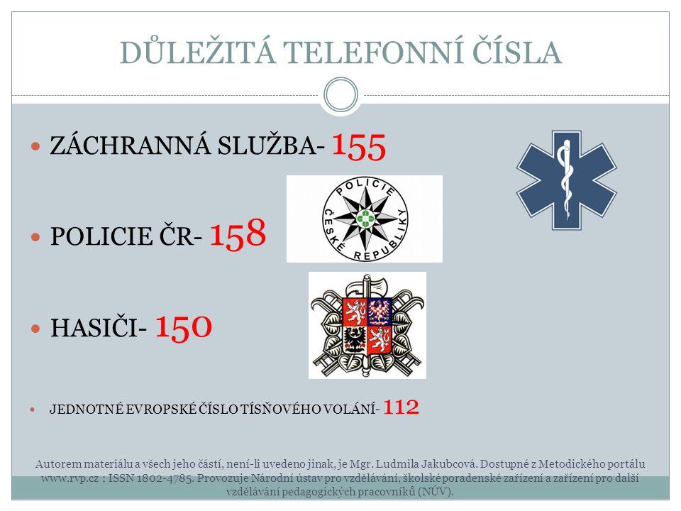 DŮLEŽITÁ TELEFONNÍ ČÍSLA ZÁCHRANNÁ SLUŽBA- 155 POLICIE ČR- 158 HASIČI- 150 JEDNOTNÉ EVROPSKÉ ČÍSLO TÍSŇOVÉHO VOLÁNÍ- 112 Autorem materiálu a všech jeh
