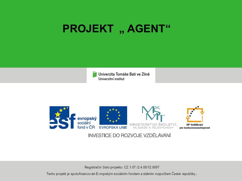 """PROJEKT """" AGENT Registrační číslo projektu: CZ.1.07./2.4.00/12.0097 Tento projekt je spolufinancován Evropským sociálním fondem a státním rozpočtem České republiky."""