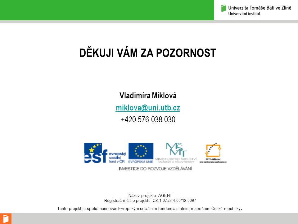DĚKUJI VÁM ZA POZORNOST Vladimíra Miklová miklova@uni.utb.cz +420 576 038 030 Název projektu: AGENT Registrační číslo projektu: CZ.1.07./2.4.00/12.009