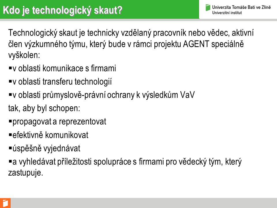Kdo je technologický skaut? Technologický skaut je technicky vzdělaný pracovník nebo vědec, aktivní člen výzkumného týmu, který bude v rámci projektu