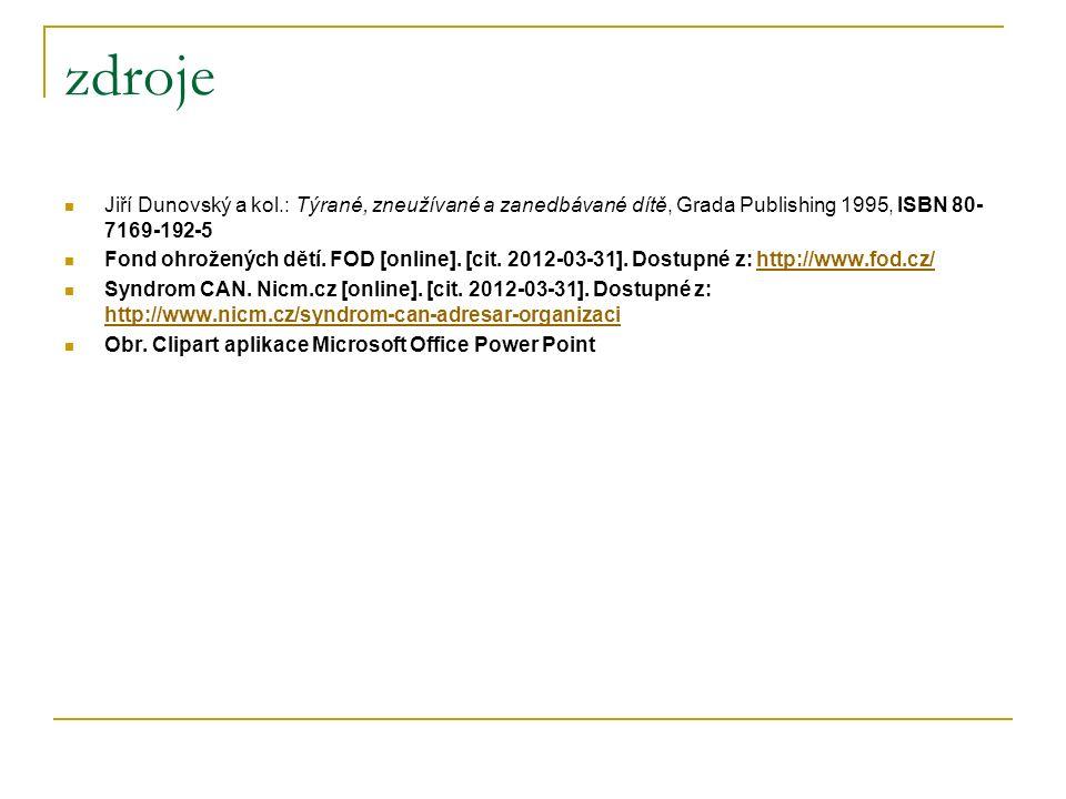 zdroje Jiří Dunovský a kol.: Týrané, zneužívané a zanedbávané dítě, Grada Publishing 1995, ISBN 80- 7169-192-5 Fond ohrožených dětí.