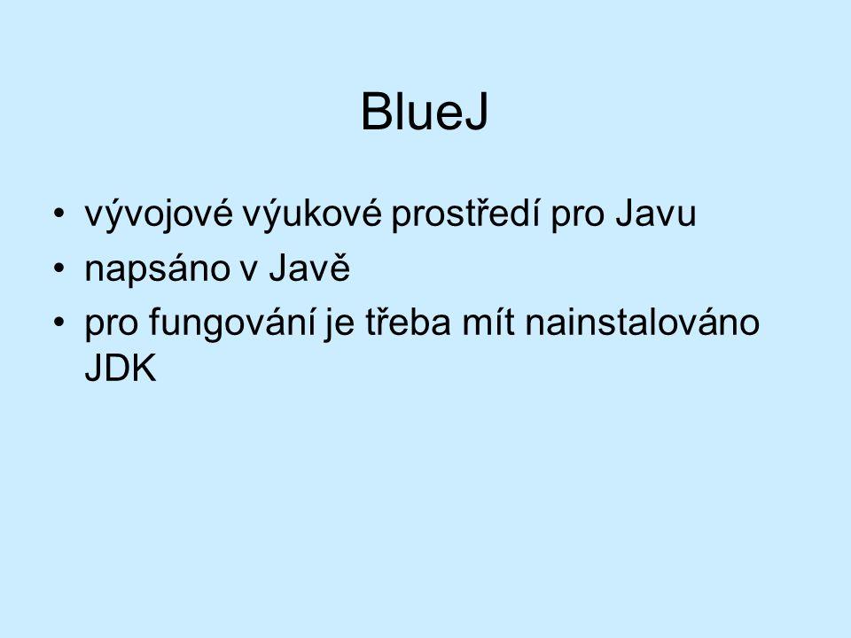 BlueJ vývojové výukové prostředí pro Javu napsáno v Javě pro fungování je třeba mít nainstalováno JDK
