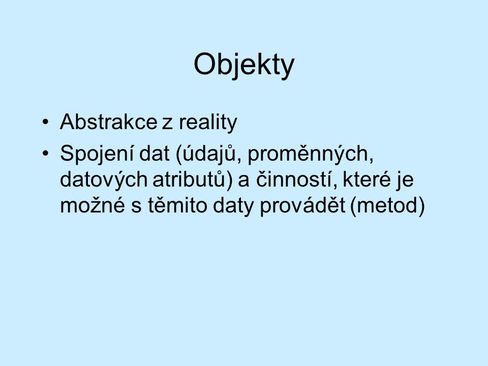 Objekty Abstrakce z reality Spojení dat (údajů, proměnných, datových atributů) a činností, které je možné s těmito daty provádět (metod)