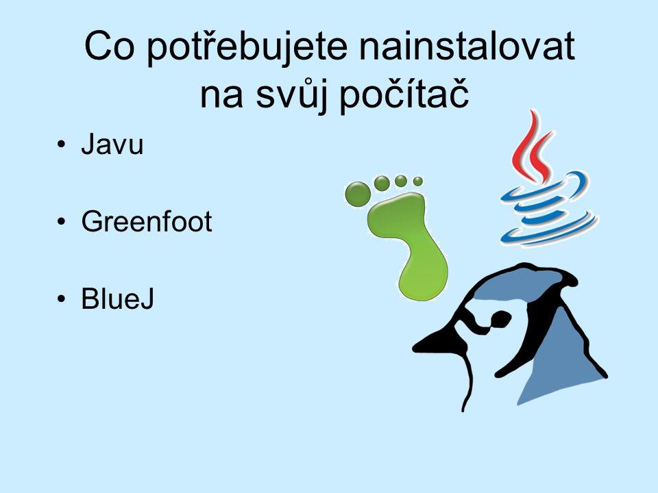 Co potřebujete nainstalovat na svůj počítač Javu Greenfoot BlueJ
