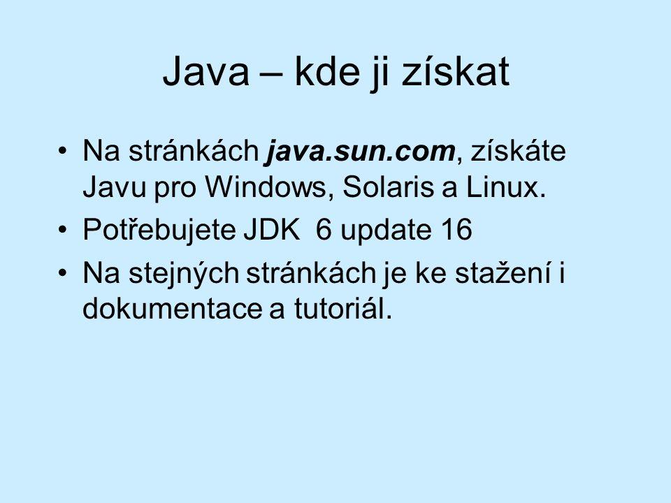 Java – kde ji získat Na stránkách java.sun.com, získáte Javu pro Windows, Solaris a Linux.