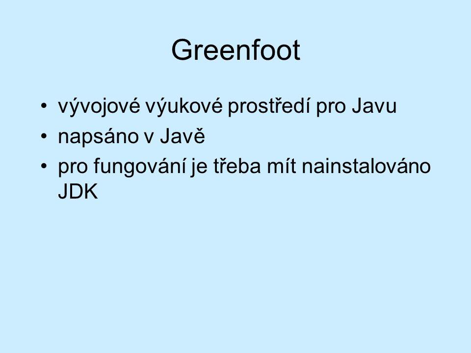Greenfoot vývojové výukové prostředí pro Javu napsáno v Javě pro fungování je třeba mít nainstalováno JDK