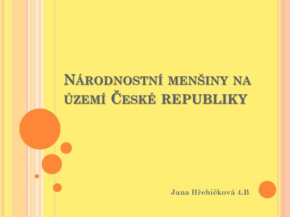 N ÁRODNOSTNÍ MENŠINY NA ÚZEMÍ Č ESKÉ REPUBLIKY Jana Hřebíčková 4.B