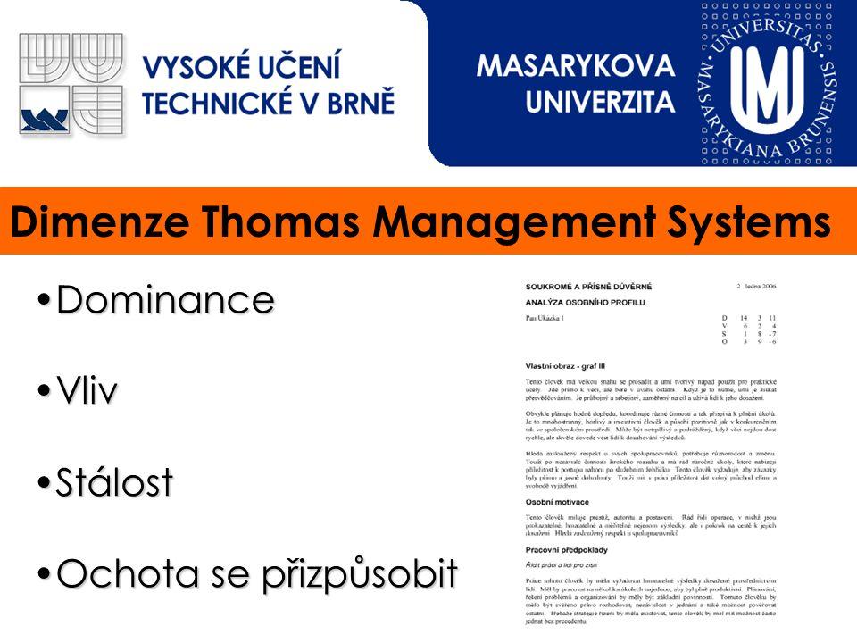 Dimenze Thomas Management Systems DominanceDominance VlivVliv StálostStálost Ochota se přizpůsobitOchota se přizpůsobit