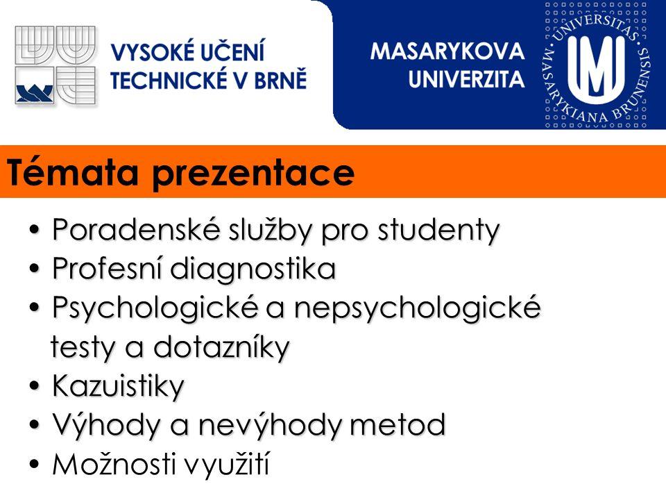 Témata prezentace Poradenské služby pro studenty Poradenské služby pro studenty Profesní diagnostika Profesní diagnostika Psychologické a nepsychologi