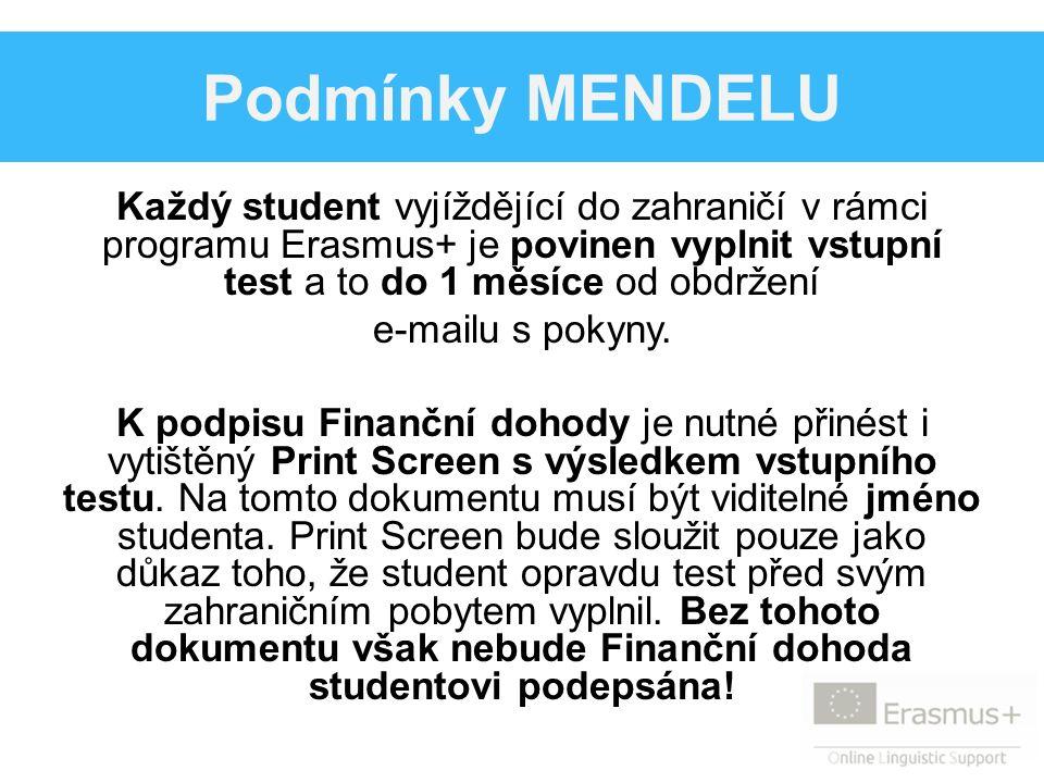 Podmínky MENDELU Každý student vyjíždějící do zahraničí v rámci programu Erasmus+ je povinen vyplnit vstupní test a to do 1 měsíce od obdržení e-mailu