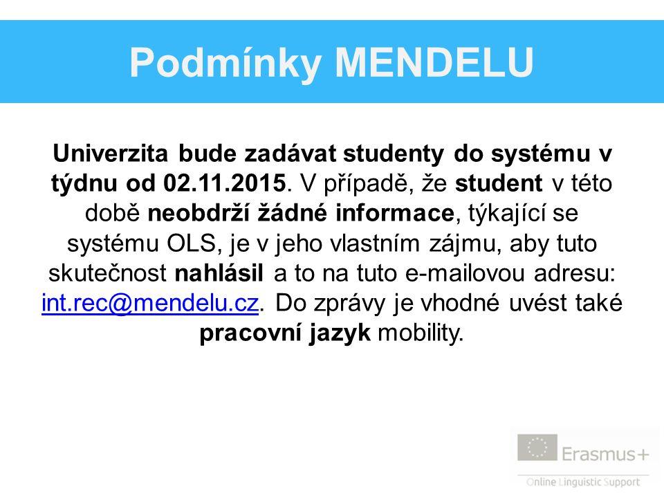 Podmínky MENDELU Univerzita bude zadávat studenty do systému v týdnu od 02.11.2015. V případě, že student v této době neobdrží žádné informace, týkají