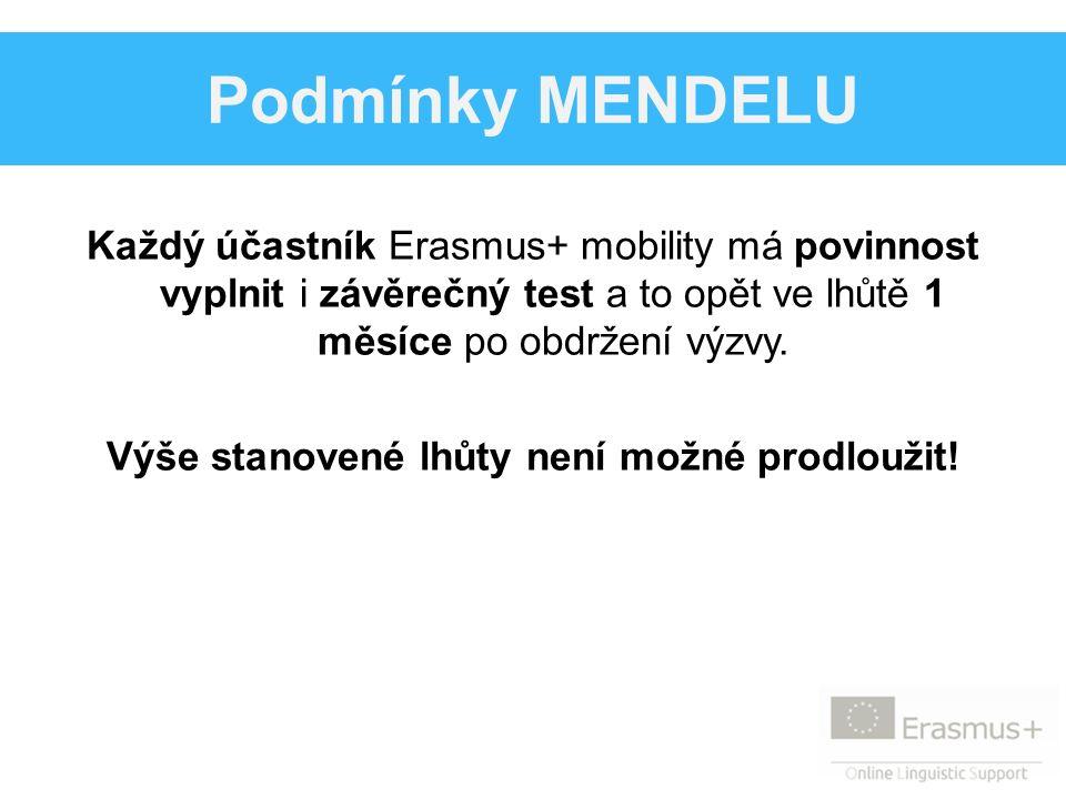 Podmínky MENDELU Každý účastník Erasmus+ mobility má povinnost vyplnit i závěrečný test a to opět ve lhůtě 1 měsíce po obdržení výzvy. Výše stanovené