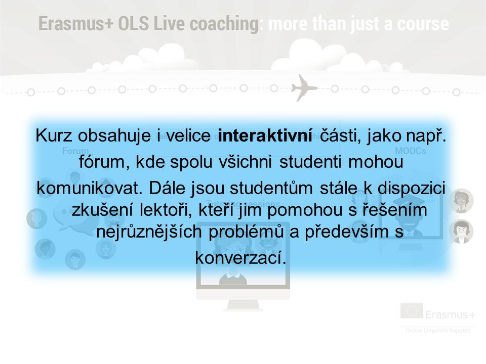 Kurz obsahuje i velice interaktivní části, jako např. fórum, kde spolu všichni studenti mohou komunikovat. Dále jsou studentům stále k dispozici zkuše