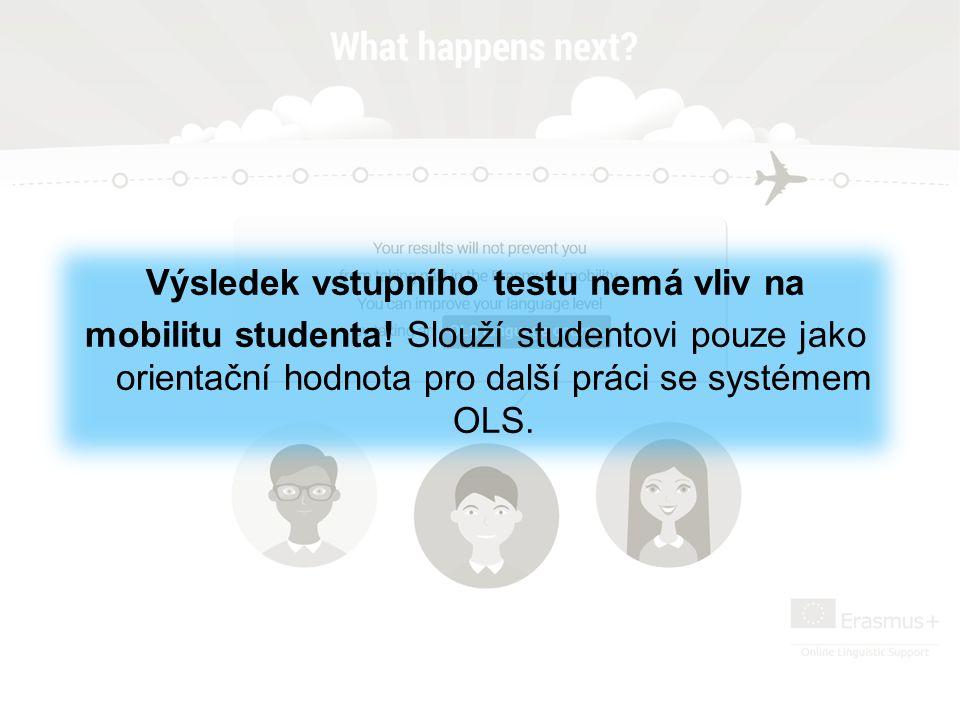Výsledek vstupního testu nemá vliv na mobilitu studenta! Slouží studentovi pouze jako orientační hodnota pro další práci se systémem OLS.