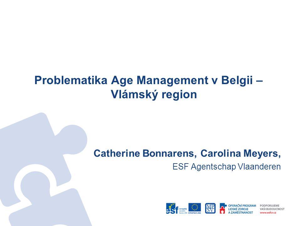 Problematika Age Management v Belgii – Vlámský region Catherine Bonnarens, Carolina Meyers, ESF Agentschap Vlaanderen