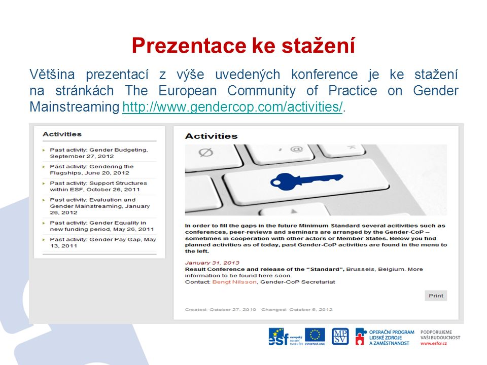 Prezentace ke stažení Většina prezentací z výše uvedených konference je ke stažení na stránkách The European Community of Practice on Gender Mainstreaming http://www.gendercop.com/activities/.http://www.gendercop.com/activities/