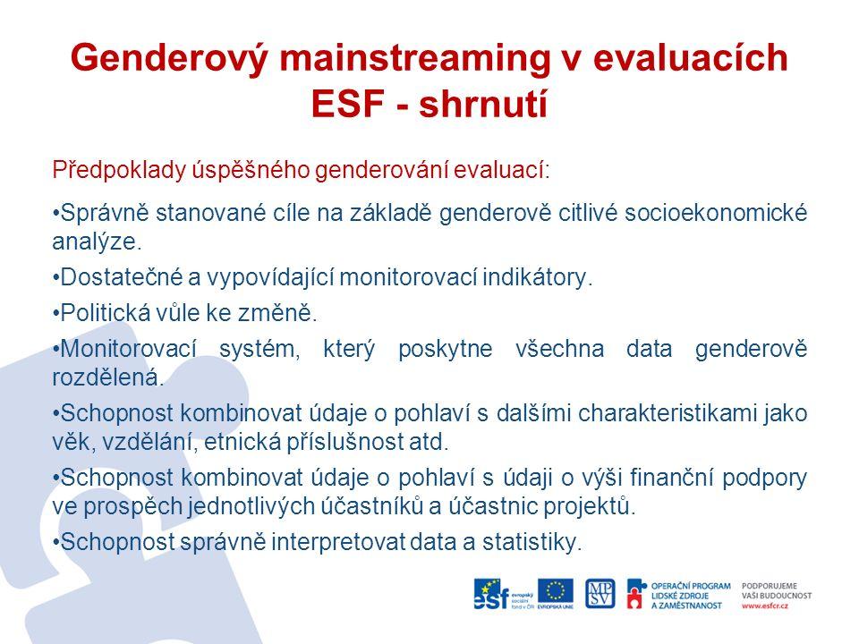 Genderový mainstreaming v evaluacích ESF - shrnutí Předpoklady úspěšného genderování evaluací: Správně stanované cíle na základě genderově citlivé socioekonomické analýze.