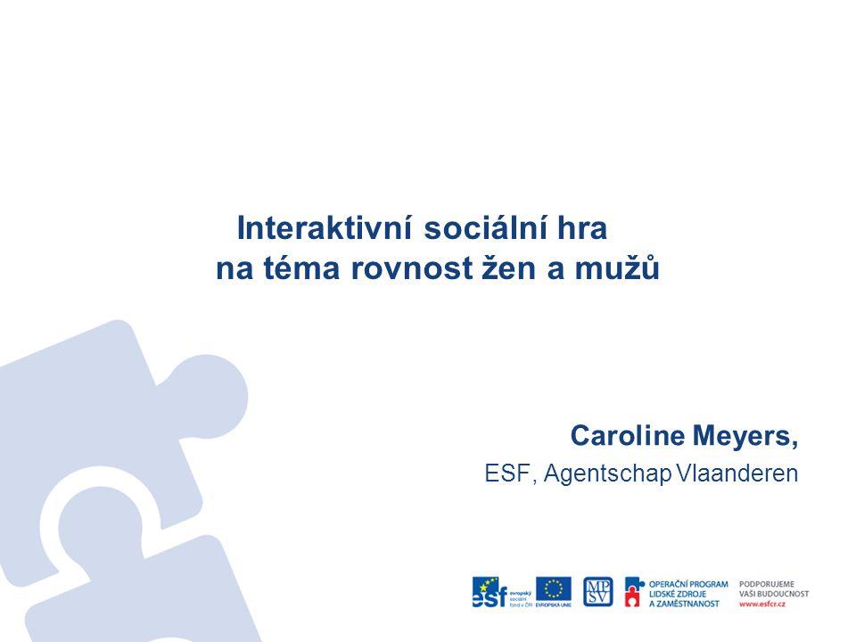 Interaktivní sociální hra na téma rovnost žen a mužů Caroline Meyers, ESF, Agentschap Vlaanderen
