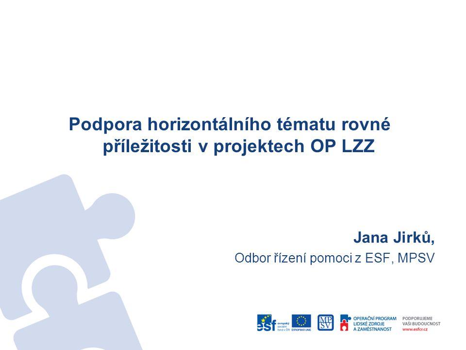 Podpora horizontálního tématu rovné příležitosti v projektech OP LZZ Jana Jirků, Odbor řízení pomoci z ESF, MPSV