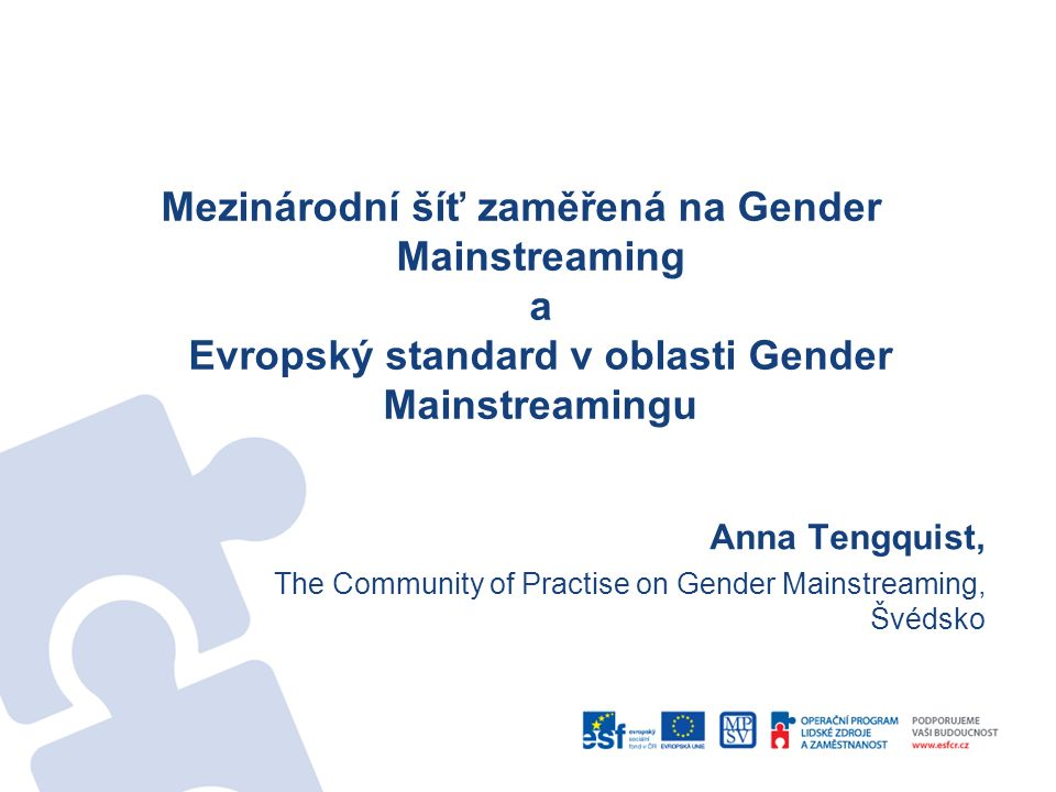 Mezinárodní šíť zaměřená na Gender Mainstreaming a Evropský standard v oblasti Gender Mainstreamingu Anna Tengquist, The Community of Practise on Gender Mainstreaming, Švédsko