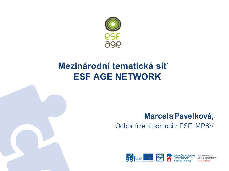 Mezinárodní tematická síť ESF AGE NETWORK Marcela Pavelková, Odbor řízení pomoci z ESF, MPSV