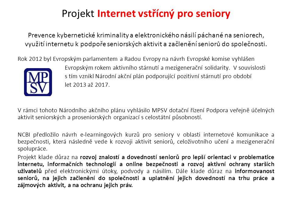 Projekt Internet vstřícný pro seniory Prevence kybernetické kriminality a elektronického násilí páchané na seniorech, využití internetu k podpoře seniorských aktivit a začlenění seniorů do společnosti.
