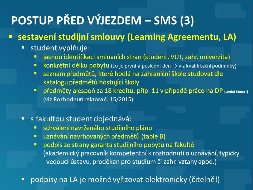 POSTUP PŘED VÝJEZDEM – SMS (3)  sestavení studijní smlouvy (Learning Agreementu, LA)  student vyplňuje:  jasnou identifikaci smluvních stran (student, VUT, zahr.