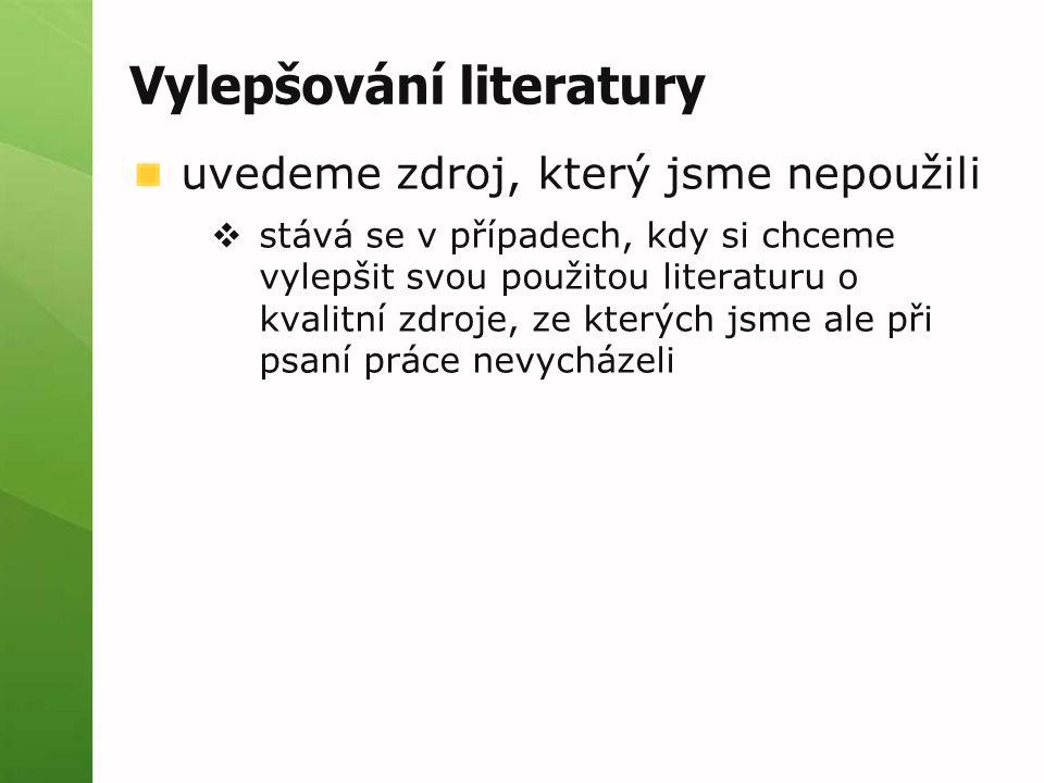 Vylepšování literatury uvedeme zdroj, který jsme nepoužili  stává se v případech, kdy si chceme vylepšit svou použitou literaturu o kvalitní zdroje, ze kterých jsme ale při psaní práce nevycházeli