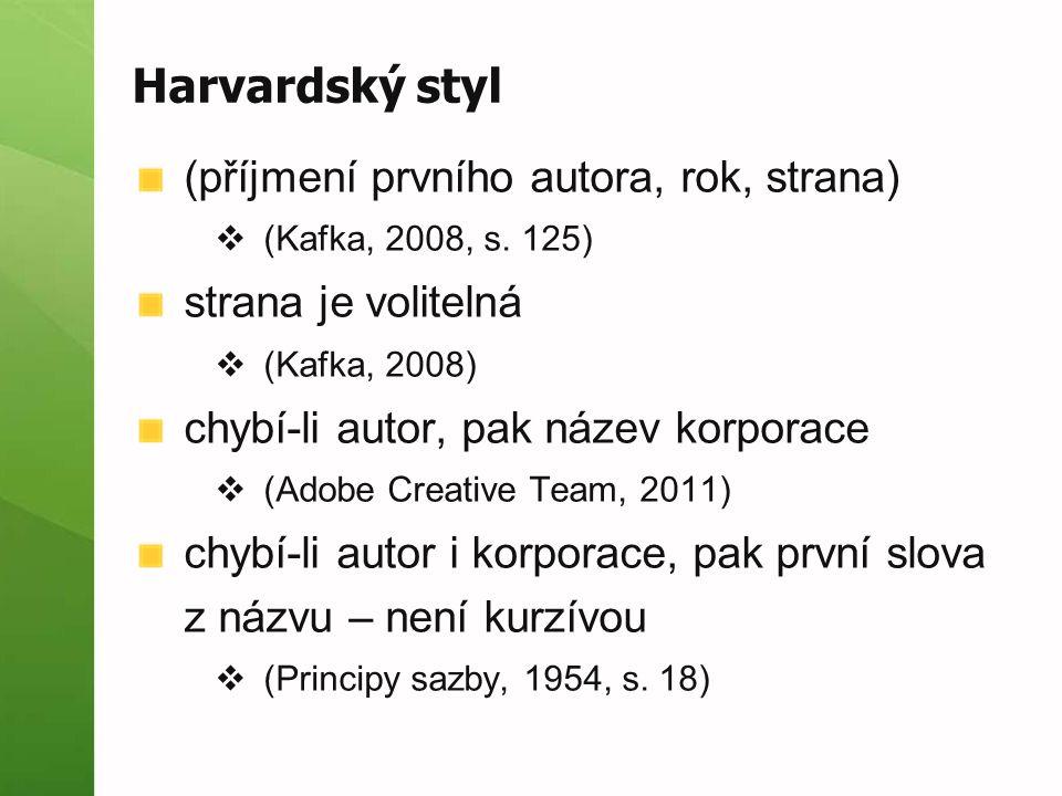 Harvardský styl (příjmení prvního autora, rok, strana)  (Kafka, 2008, s.