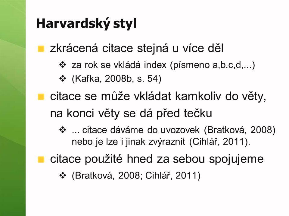 Harvardský styl zkrácená citace stejná u více děl  za rok se vkládá index (písmeno a,b,c,d,...)  (Kafka, 2008b, s.