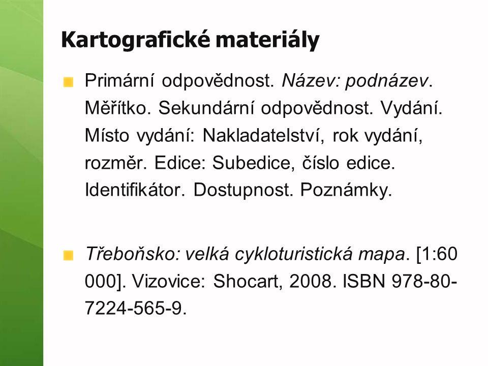 Kartografické materiály Primární odpovědnost. Název: podnázev.